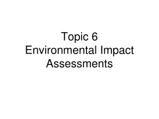 Topic 6 Environmental Impact Assessments