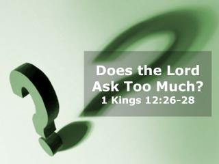 Does the Lord Ask Too Much? 1 Kings 12:26-28
