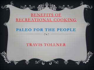 Benefits of  Recreational Cooking Paleo  for the People Travis  Tollner
