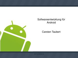 Softwareentwicklung f�r  Android Carsten Taubert