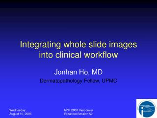 Integrating whole slide images into clinical workflow