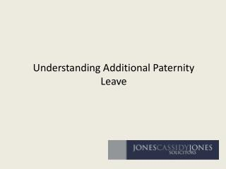Understanding Additional Paternity Leave