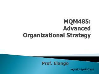 MQM485:  Advanced  Organizational Strategy