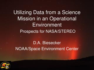 Utilizing Data from a Science Mission in an Operational Environment Prospects for NASA/STEREO