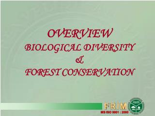 OVERVIEW BIOLOGICAL DIVERSITY  &  FOREST CONSERVATION