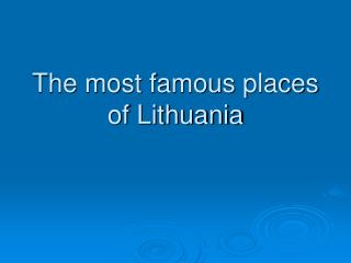 The most famous places of Lithuania