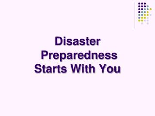 Disaster  Preparedness Starts With You