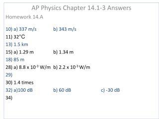 AP Physics Chapter 14.1-3 Answers Homework 14.A 10) a) 337 m/sb) 343 m/s 11) 32 °C 13) 1.5 km