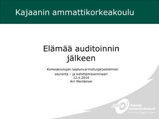 El m   auditoinnin  j lkeen  Korkeakoulujen laadunvarmistusj rjestelmien  seuranta   ja kehitt misseminaari 12.4.2010  A
