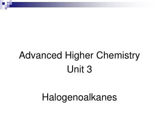 Advanced Higher Chemistry Unit 3 Halogenoalkanes