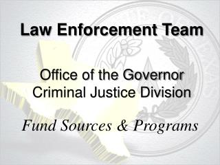 Law Enforcement Team  Office of the Governor Criminal Justice Division