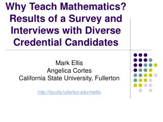 Why Teach Mathematics Results of a Survey and Interviews with Diverse Credential Candidates