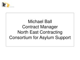 Michael Ball Contract Manager North East Contracting Consortium for Asylum Support