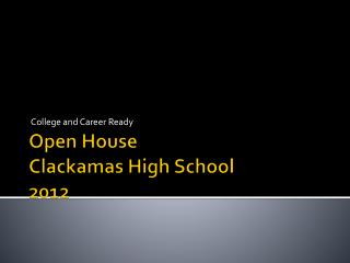 Open House Clackamas High School 2012
