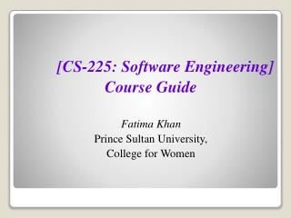 [CS-225: Software Engineering] Course Guide Fatima Khan Prince Sultan University,