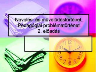 Nevelés- és művelődéstörténet, Pedagógiai problématörténet  2. előadás