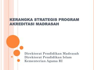 KERANGKA STRATEGIS PROGRAM AKREDITASI MADRASAH
