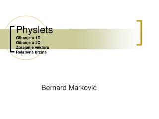 Physlets Gibanje u 1D Gibanje u 2D Zbrajanje vektora Relativna brzina