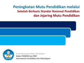 Pusat Penjaminan Mutu Pendidikan Badan PSDMPK dan PMP Kementerian Pendidikan dan Kebudayaan