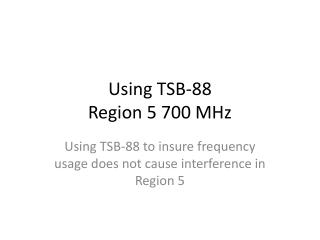 Using TSB-88  Region 5 700 MHz