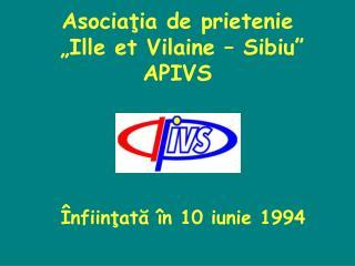"""Asocia ţia de prietenie  """"Ille et Vilaine – Sibiu """"  APIVS"""