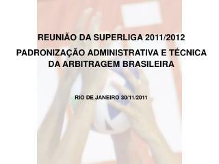 REUNIÃO DA SUPERLIGA 2011/2012 PADRONIZAÇÃO ADMINISTRATIVA E TÉCNICA DA ARBITRAGEM BRASILEIRA
