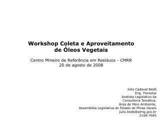 Workshop Coleta e Aproveitamento de Óleos Vegetais Centro Mineiro de Referência em Resíduos - CMRR