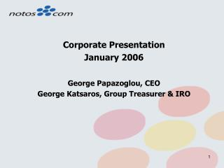 Corporate Presentation  January 2006 George Papazoglou, CEO