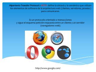 Hipertexto  Transfer  Protocol  o  HTTP: define la sintaxis y la semántica que utilizan