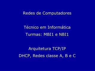Redes de Computadores Técnico em Informática  Turmas: MBI1  e  NBI1 Arquitetura  TCP/IP