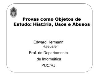 Edward Hermann  Haeusler Prof. do Departamento  de Inform � tica PUC/RJ