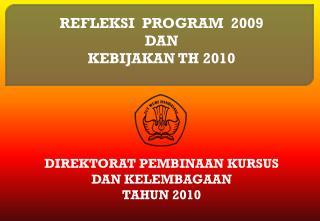 REFLEKSI  PROGRAM  2009 DAN  KEBIJAKAN TH 2010 DIREKTORAT PEMBINAAN KURSUS  DAN KELEMBAGAAN