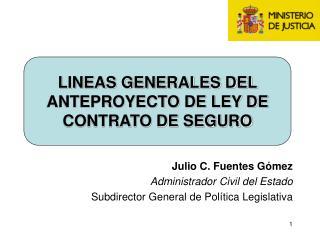 Julio C. Fuentes Gómez Administrador Civil del Estado Subdirector General de Política Legislativa