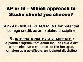 AP -  ADVANCED PLACEMENT  for potential college credit, as an isolated discipline