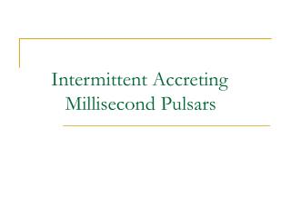 Intermittent Accreting                     Millisecond Pulsars