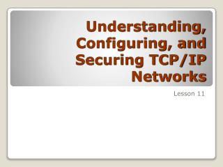Understanding, Configuring, and Securing TCP/IP Networks