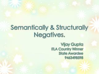 Semantically & Structurally Negatives.