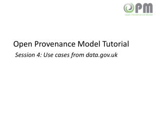 Open Provenance Model Tutorial Session 4:  Use cases from data.uk