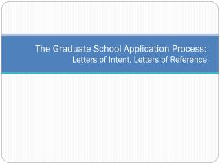The Graduate School Application Process:  Letters of Intent, Letters of Reference