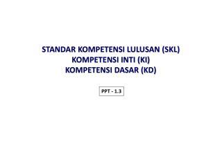 STANDAR KOMPETENSI LULUSAN (SKL ) KOMPETENSI INTI (KI) K OMPETENSI DASAR (KD)