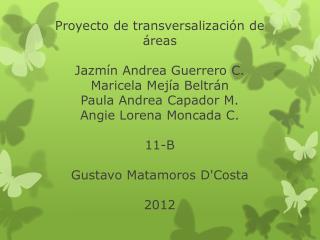 Las integrantes del grupo son: Jazmín Guerrero Maricela Mejía Paula Capador Angie Moncada