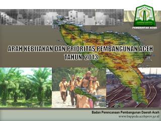 ARAH KEBIJAKAN  DAN  PRIORITAS P EMBANGUNAN  ACEH TAHUN  2013