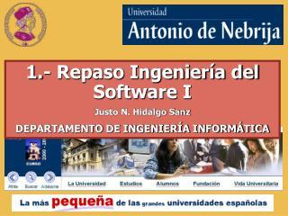 1.- Repaso Ingeniería del Software I Justo N. Hidalgo Sanz DEPARTAMENTO DE INGENIERÍA INFORMÁTICA