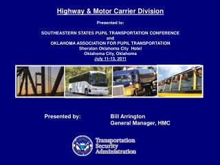Highway  Motor Carrier Division    Presented to:   SOUTHEASTERN STATES PUPIL TRANSPORTATION CONFERENCE and OKLAHOMA ASSO