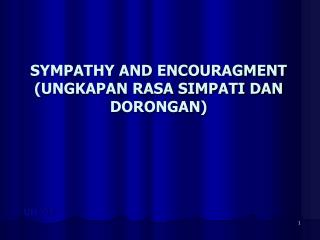 SYMPATHY AND ENCOURAGMENT  (UNGKAPAN RASA SIMPATI DAN DORONGAN)