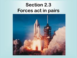 Section 2.3 Forces act in pairs