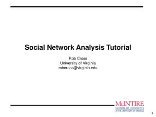 Social Network Analysis Tutorial Rob Cross University of Virginia robcross@virginia