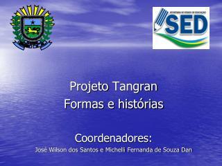 Projeto  Tangran Formas e histórias  Coordenadores: