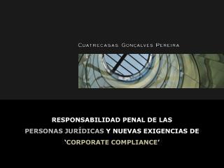 RESPONSABILIDAD PENAL DE LAS  PERSONAS JUR�DICAS  Y NUEVAS EXIGENCIAS DE � CORPORATE COMPLIANCE �