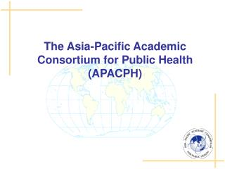 The Asia-Pacific Academic Consortium for Public Health (APACPH)